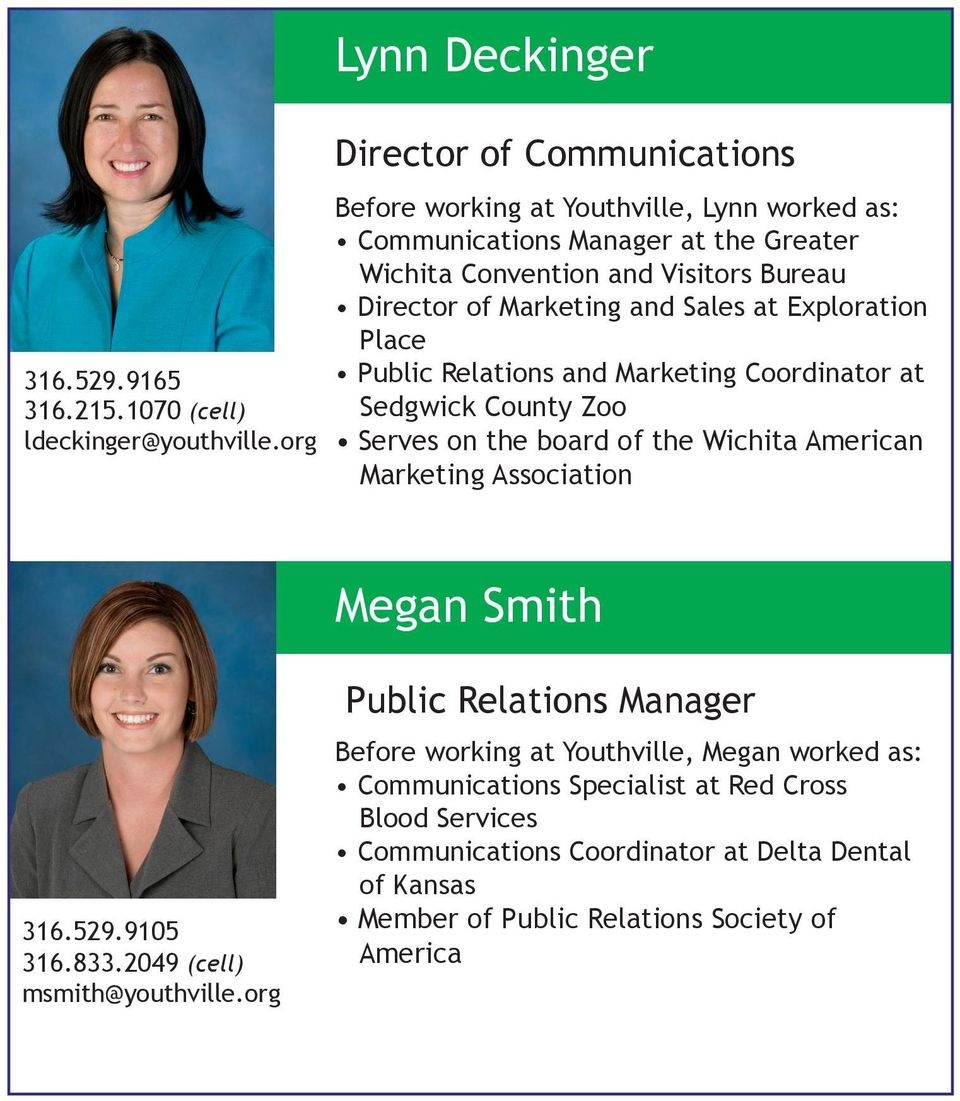 Director of Marketing and Sales at Exploration Place Public Relations and Marketing Coordinator at Sedgwick County Zoo Serves on the board of the Wichita American Marketing