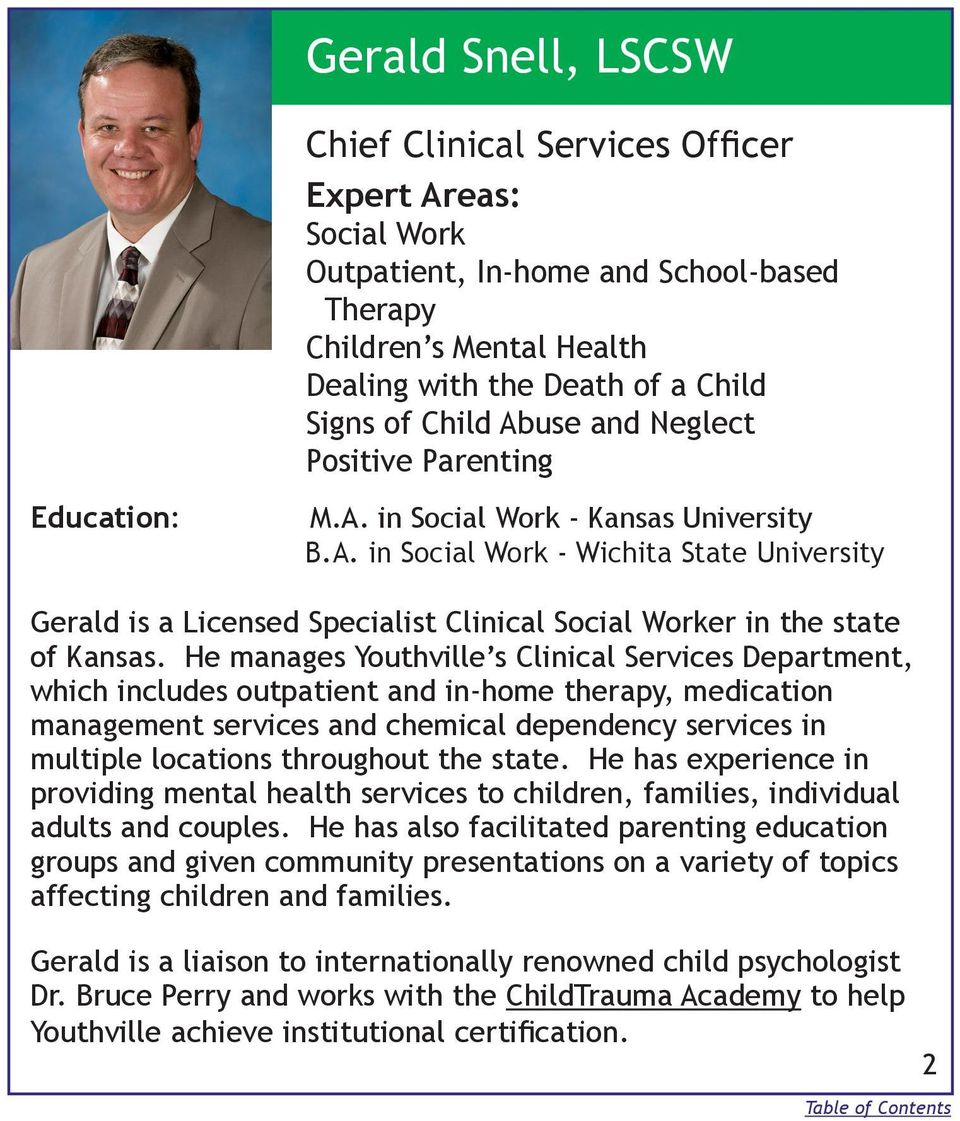 He manages Youthville s Clinical Services Department, which includes outpatient and in-home therapy, medication management services and chemical dependency services in multiple locations throughout