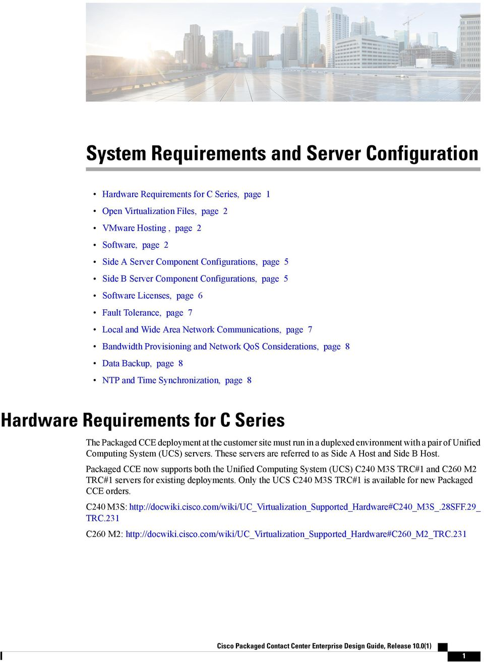 page NTP and Time Synchronization, page Hardware Requirements for C Series The Packaged CCE deployment at the customer site must run in a duplexed environment with a pair of Unified Computing System