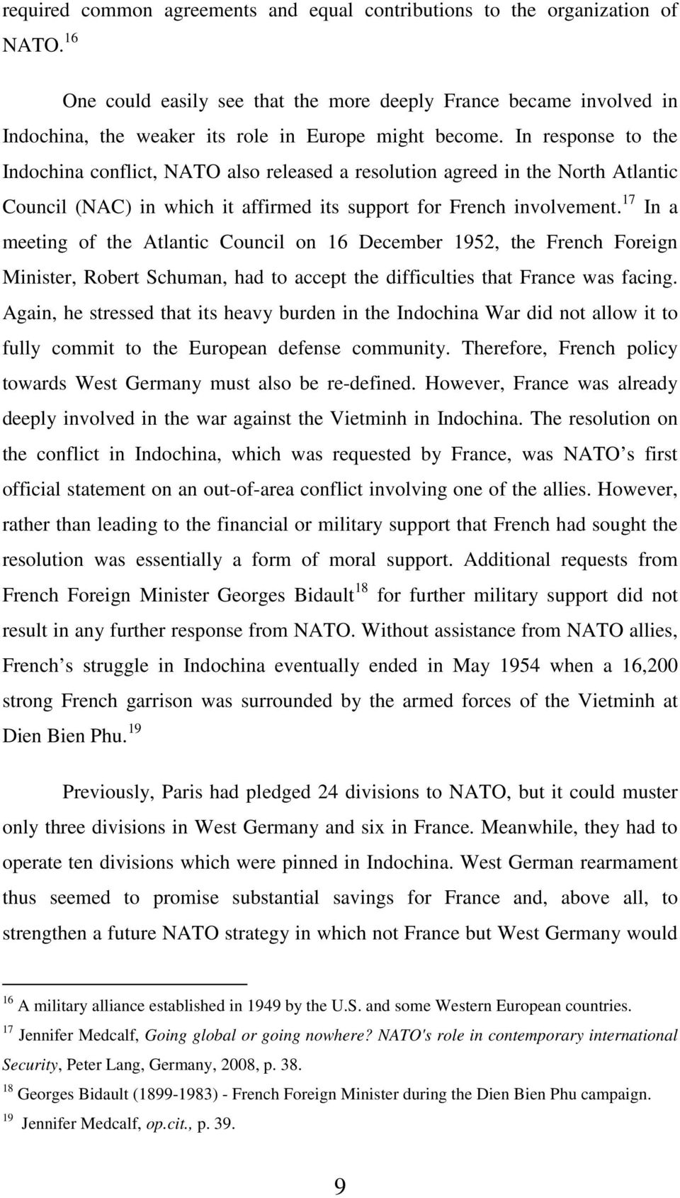 In response to the Indochina conflict, NATO also released a resolution agreed in the North Atlantic Council (NAC) in which it affirmed its support for French involvement.