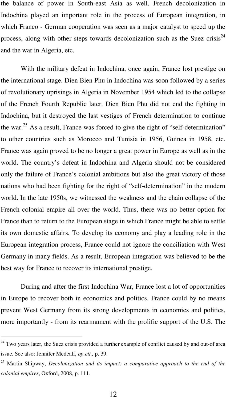 with other steps towards decolonization such as the Suez crisis 24 and the war in Algeria, etc. With the military defeat in Indochina, once again, France lost prestige on the international stage.