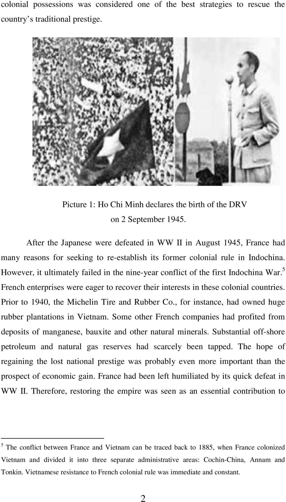 However, it ultimately failed in the nine-year conflict of the first Indochina War. 5 French enterprises were eager to recover their interests in these colonial countries.