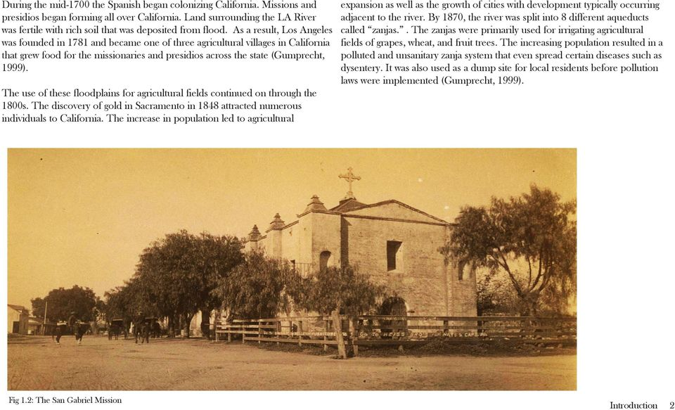 As a result, Los Angeles was founded in 1781 and became one of three agricultural villages in California that grew food for the missionaries and presidios across the state (Gumprecht, 1999).