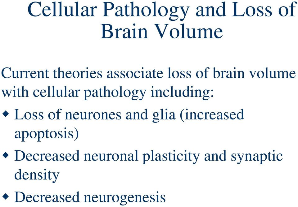including: Loss of neurones and glia (increased apoptosis)