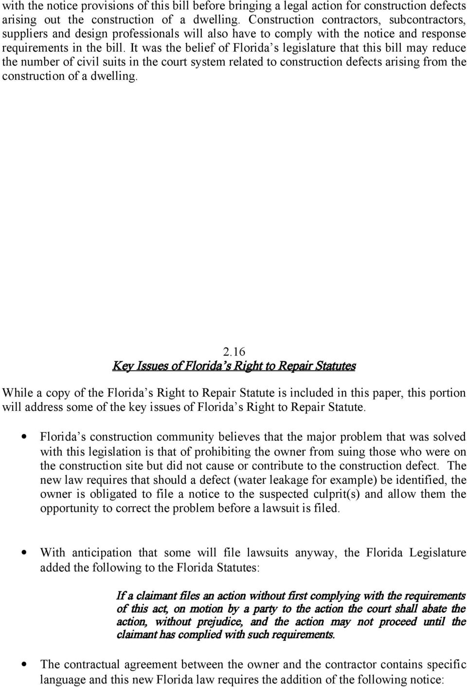 It was the belief of Florida s legislature that this bill may reduce the number of civil suits in the court system related to construction defects arising from the construction of a dwelling. 2.