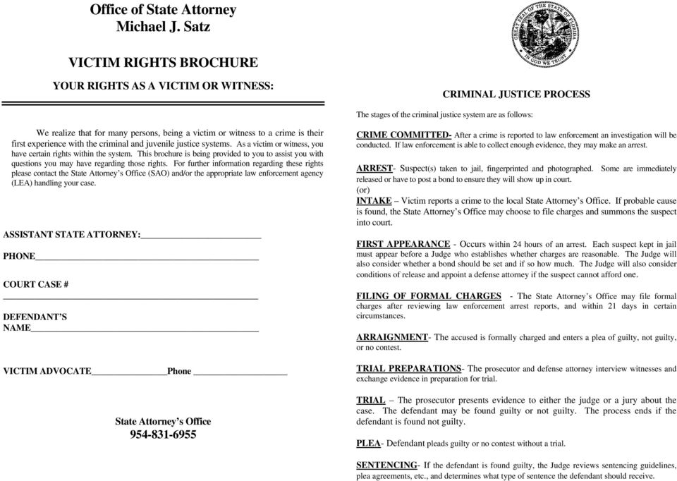 witness to a crime is their first experience with the criminal and juvenile justice systems. As a victim or witness, you have certain rights within the system.