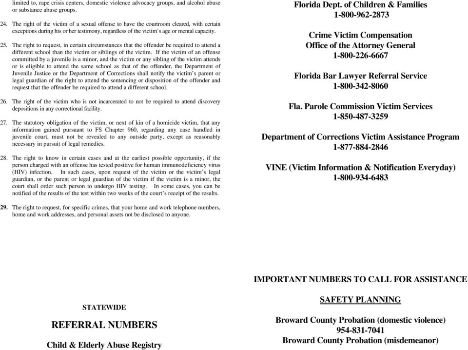 The right to request, in certain circumstances that the offender be required to attend a different school than the victim or siblings of the victim.