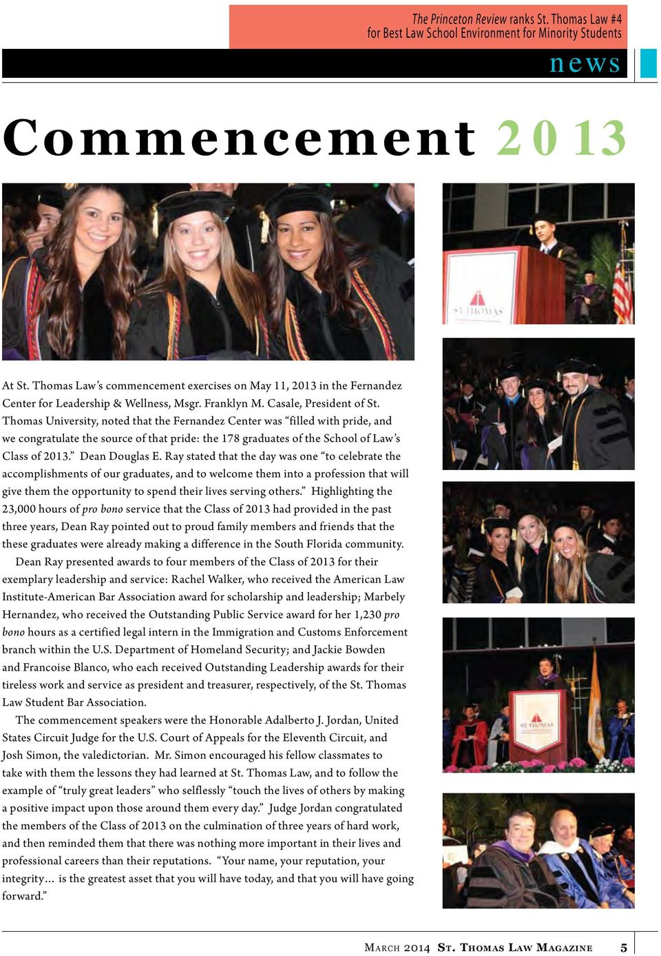 Thomas University, noted that the Fernandez Center was filled with pride, and we congratulate the source of that pride: the 178 graduates of the School of Law s Class of 2013. Dean Douglas E.
