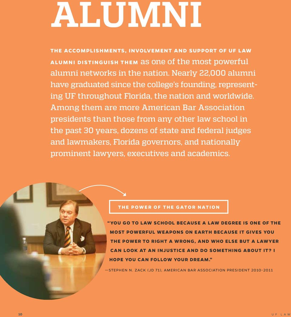 Among them are more American Bar Association presidents than those from any other law school in the past 30 years, dozens of state and federal judges and lawmakers, Florida governors, and nationally