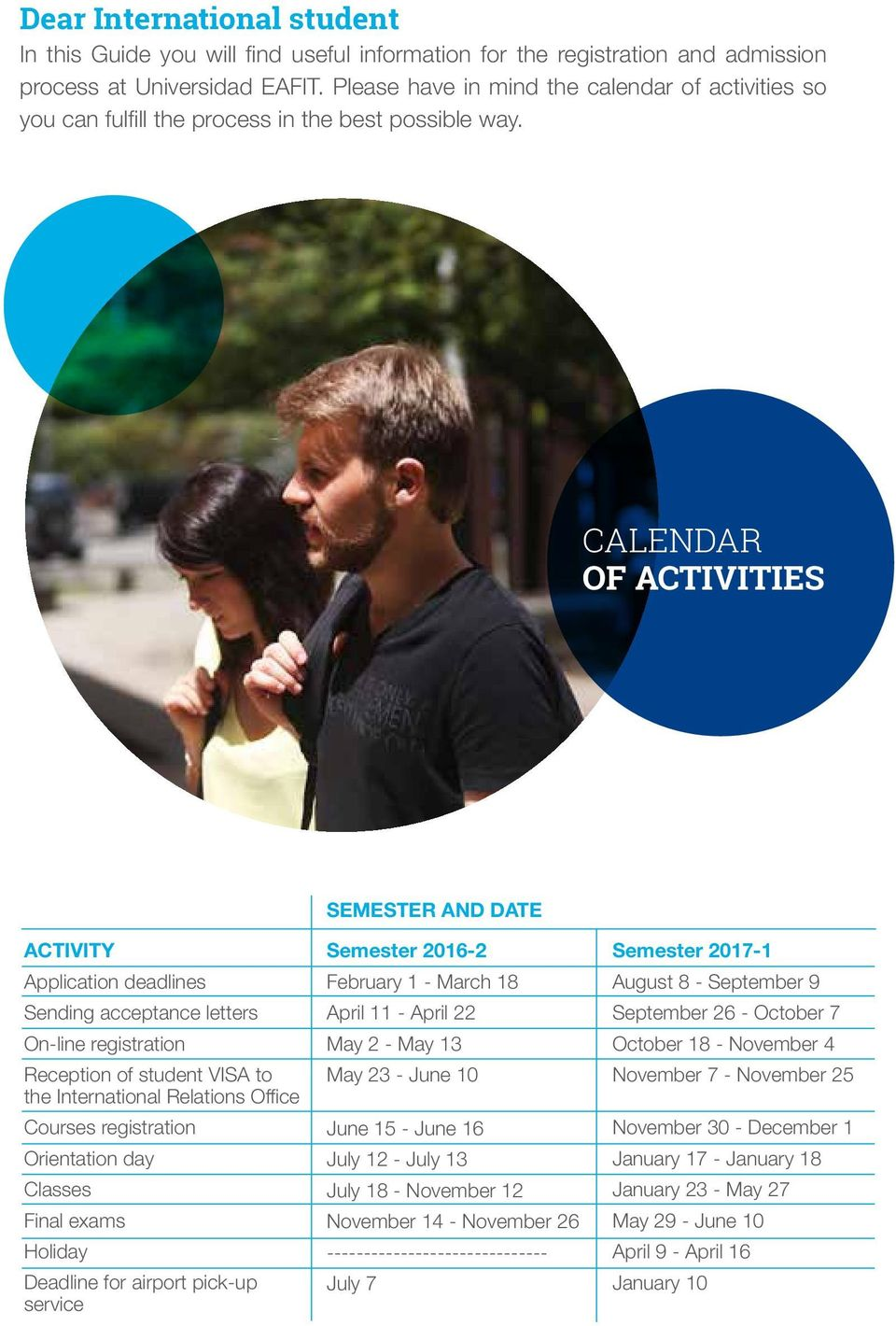 CALENDAR OF ACTIVITIES SEMESTER AND DATE ACTIVITY Application deadlines Sending acceptance letters On-line registration Reception of student VISA to the International Relations Office Courses