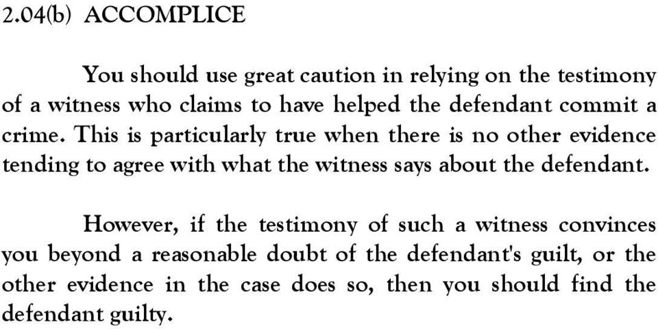 This is particularly true when there is no other evidence tending to agree with what the witness says about the