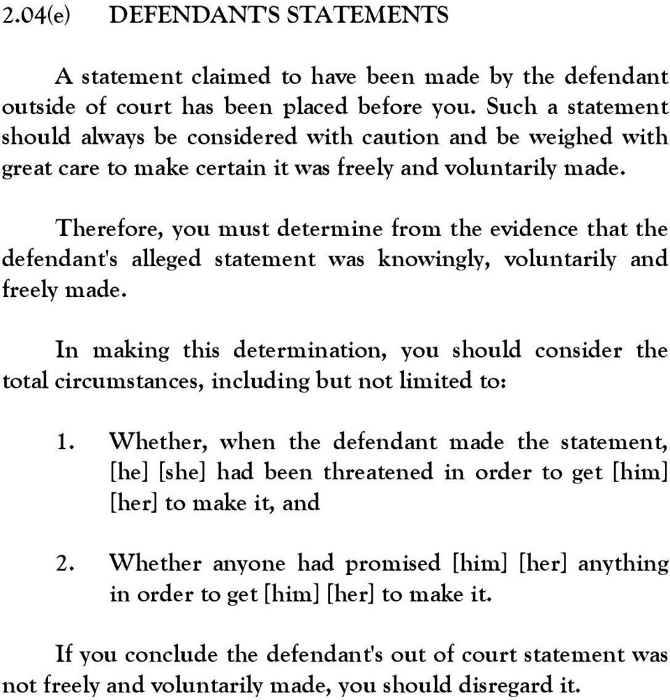 Therefore, you must determine from the evidence that the defendant's alleged statement was knowingly, voluntarily and freely made.