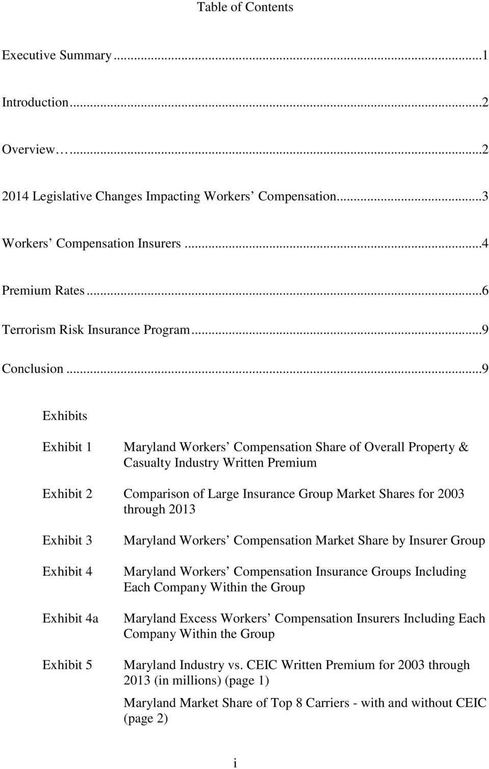 ..9 Exhibits Exhibit 1 Maryland Workers Compensation Share of Overall Property & Casualty Industry Written Premium Exhibit 2 Comparison of Large Insurance Group Market Shares for 2003 through Exhibit