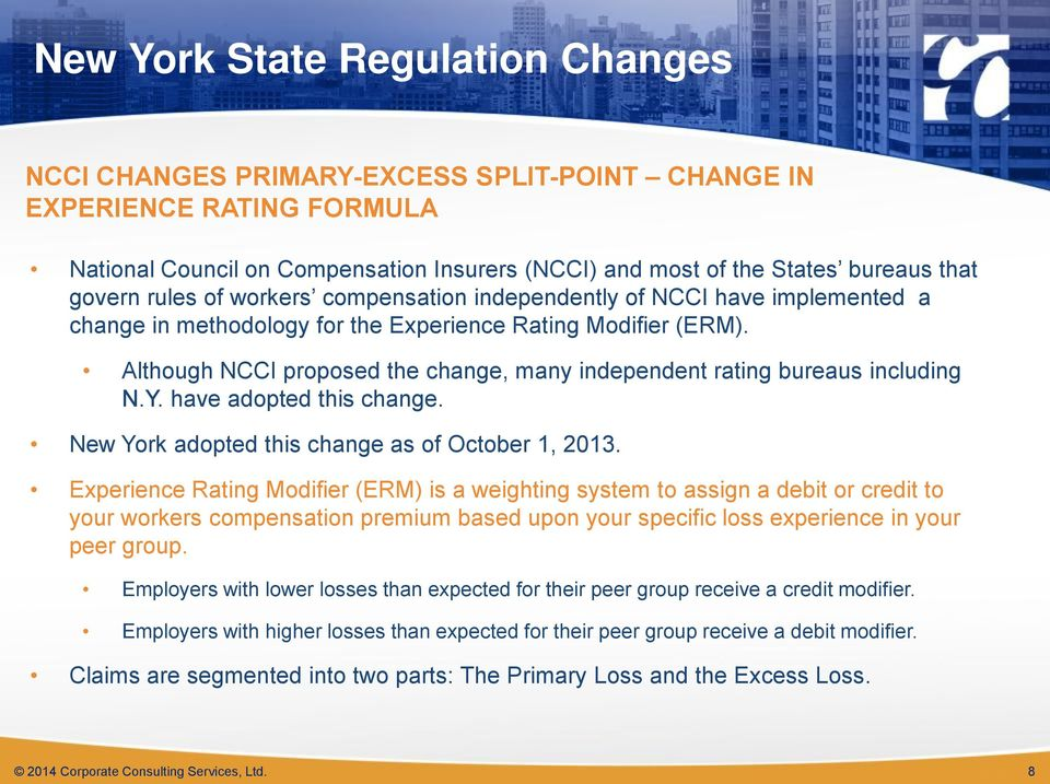 Although NCCI proposed the change, many independent rating bureaus including N.Y. have adopted this change. New York adopted this change as of October 1, 2013.