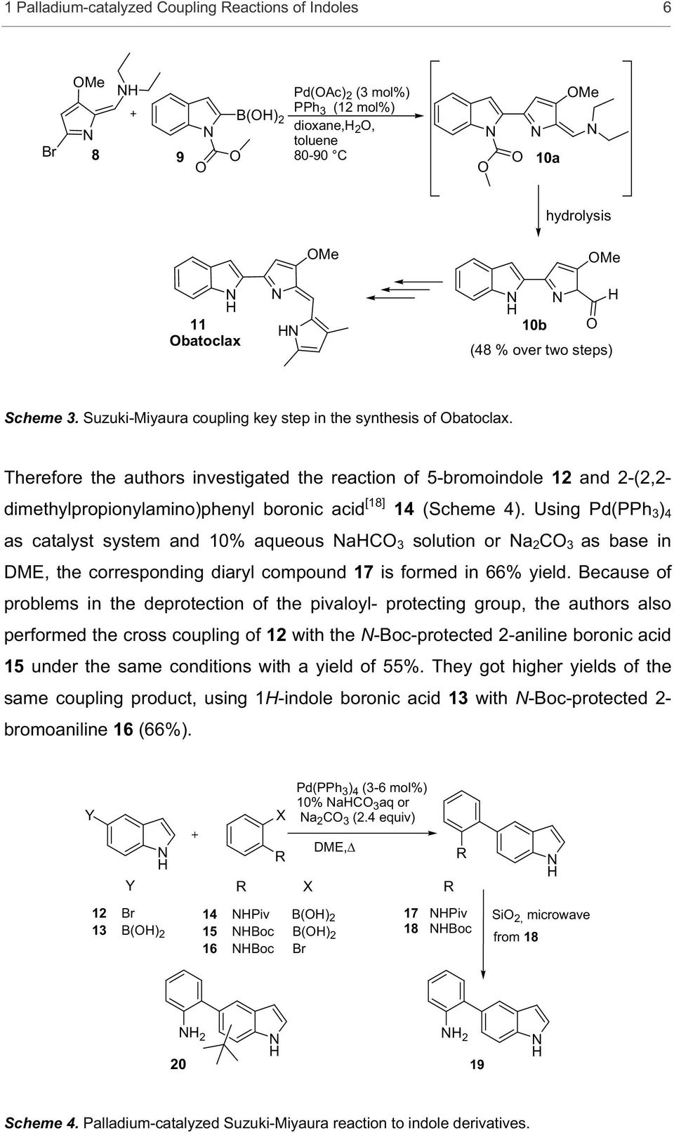 Therefore the authors investigated the reaction of 5-bromoindole 12 and 2-(2,2- dimethylpropionylamino)phenyl boronic acid [18] 14 (Scheme 4).