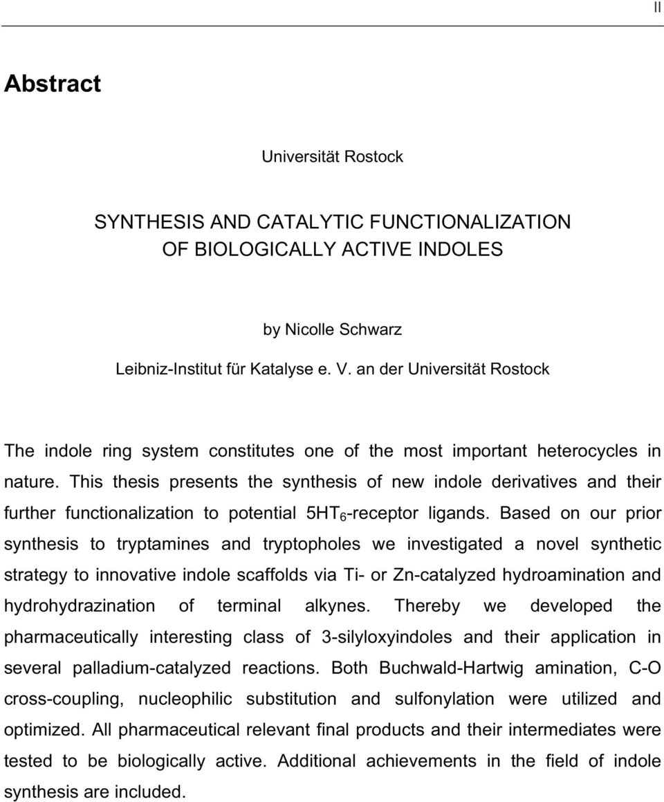 This thesis presents the synthesis of new indole derivatives and their further functionalization to potential 5T 6 -receptor ligands.