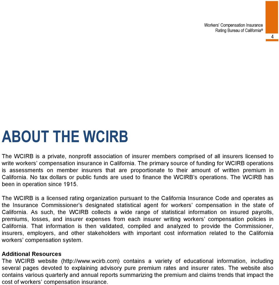 No tax dollars or public funds are used to finance the WCIRB s operations. The WCIRB has been in operation since 1915.