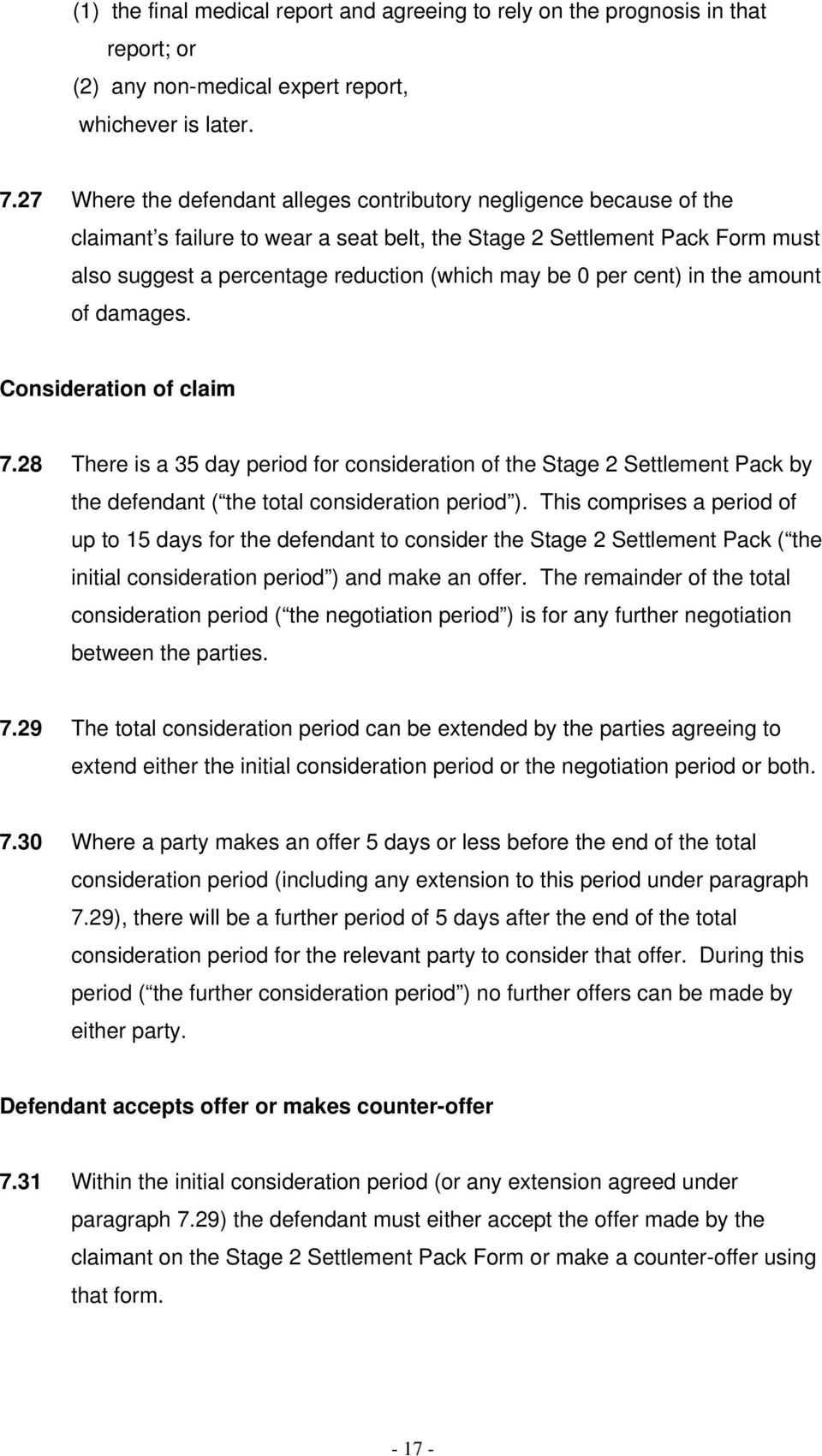 per cent) in the amount of damages. Consideration of claim 7.28 There is a 35 day period for consideration of the Stage 2 Settlement Pack by the defendant ( the total consideration period ).