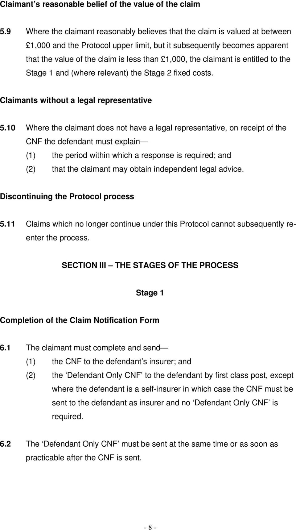 the claimant is entitled to the Stage 1 and (where relevant) the Stage 2 fixed costs. Claimants without a legal representative 5.