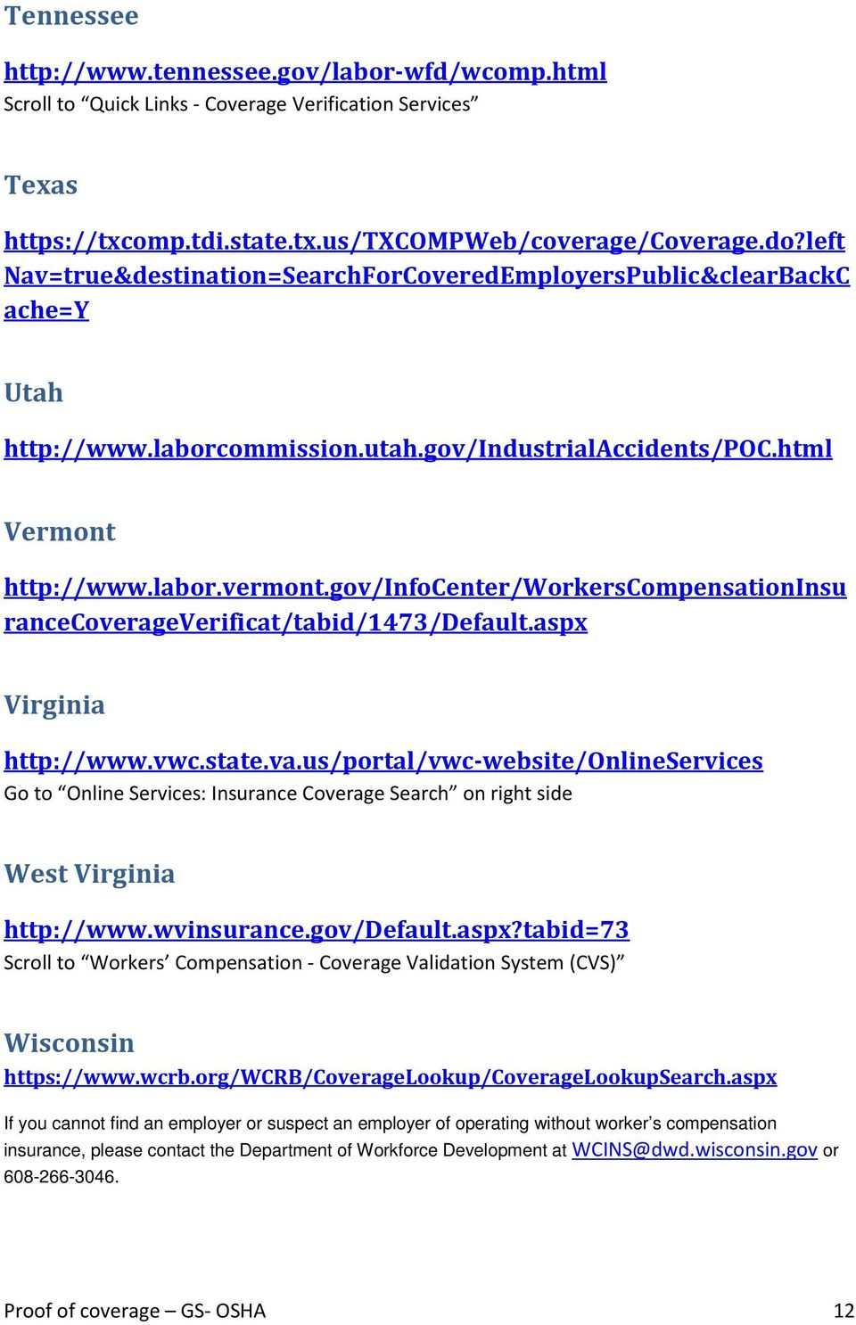gov/infocenter/workerscompensationinsu rancecoverageverificat/tabid/1473/default.aspx Virginia http://www.vwc.state.va.