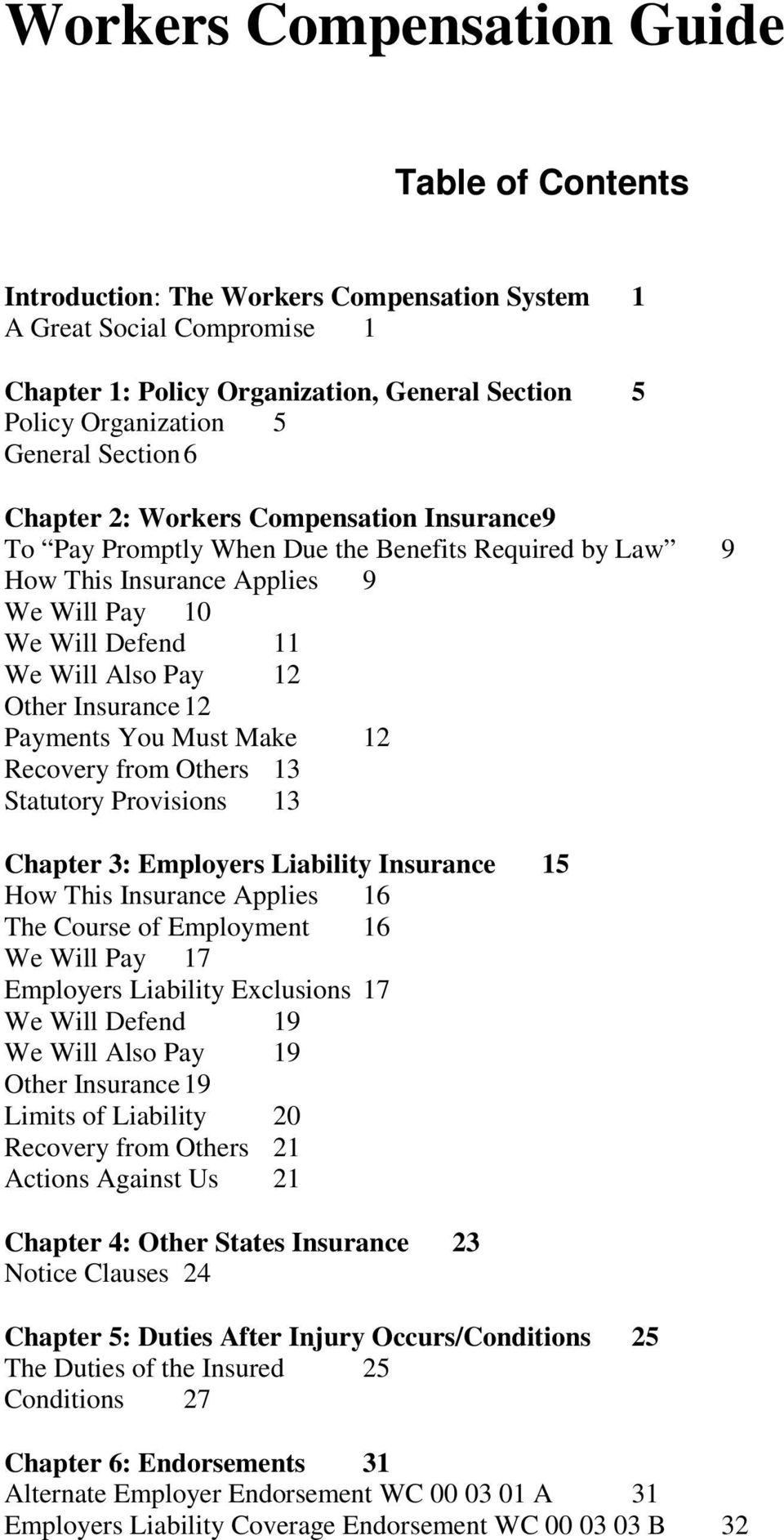 Other Insurance 12 Payments You Must Make 12 Recovery from Others 13 Statutory Provisions 13 Chapter 3: Employers Liability Insurance 15 How This Insurance Applies 16 The Course of Employment 16 We