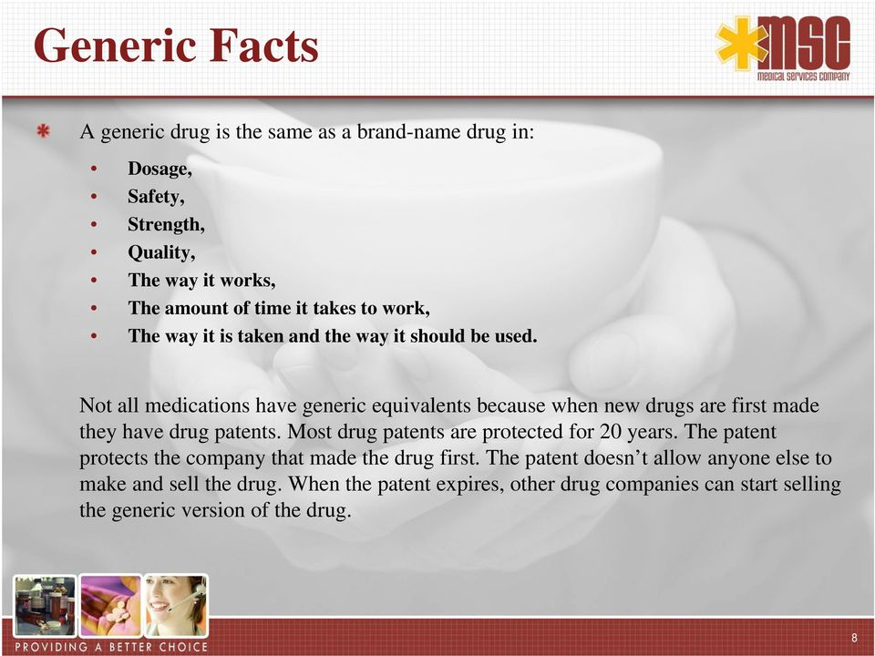 Not all medications have generic equivalents because when new drugs are first made they have drug patents.