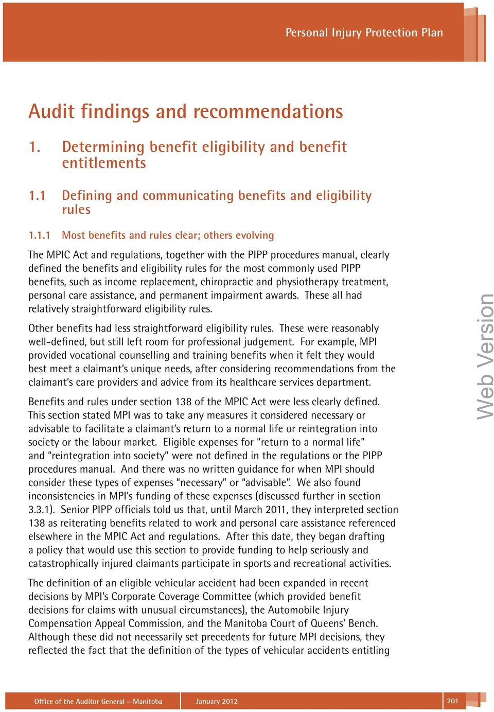 1 Defining and communicating benefits and eligibility rules 1.1.1 Most benefits and rules clear; others evolving The MPIC Act and regulations, together with the PIPP procedures manual, clearly