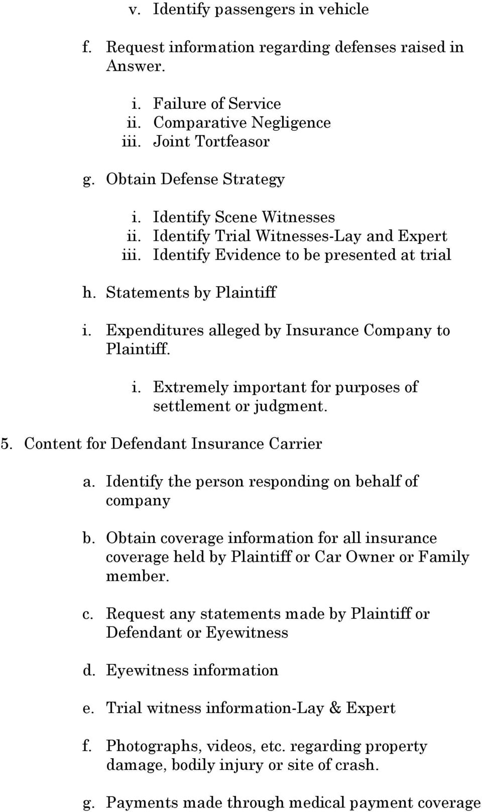Expenditures alleged by Insurance Company to Plaintiff. i. Extremely important for purposes of settlement or judgment. 5. Content for Defendant Insurance Carrier a.