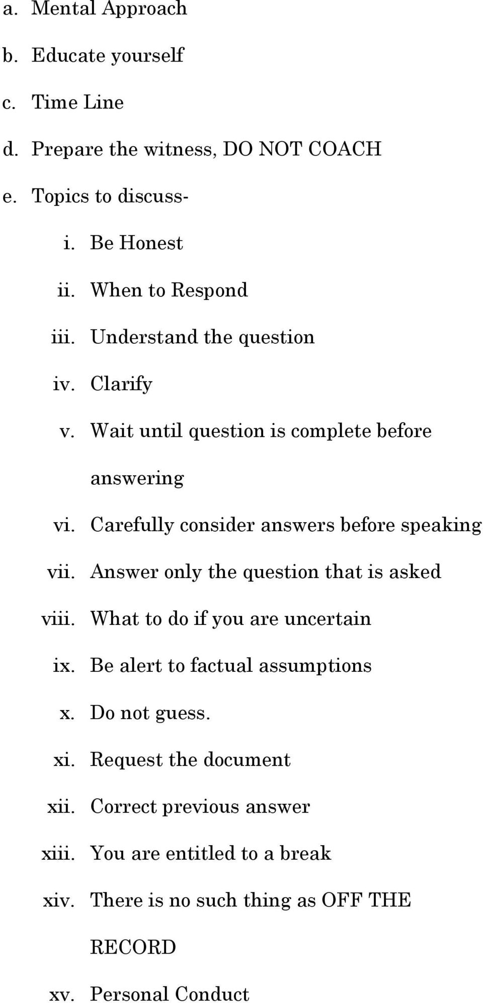 Carefully consider answers before speaking vii. Answer only the question that is asked viii. What to do if you are uncertain ix.