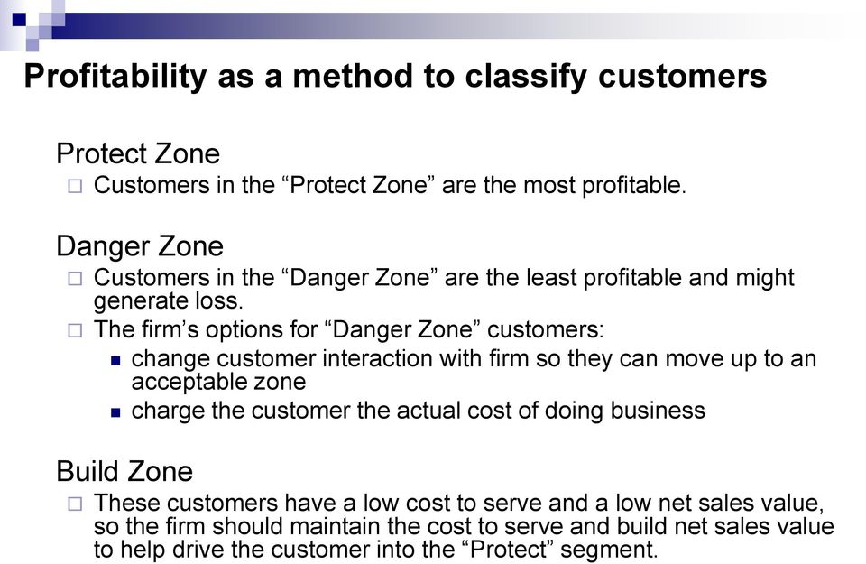 The firm s options for Danger Zone customers: change customer interaction with firm so they can move up to an acceptable zone charge the customer