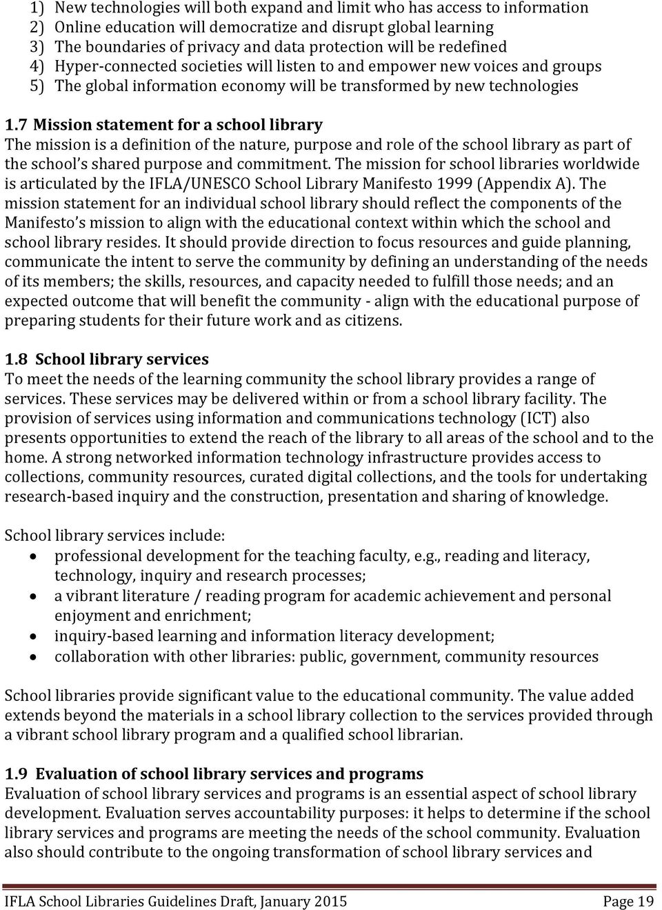 7 Mission statement for a school library The mission is a definition of the nature, purpose and role of the school library as part of the school s shared purpose and commitment.