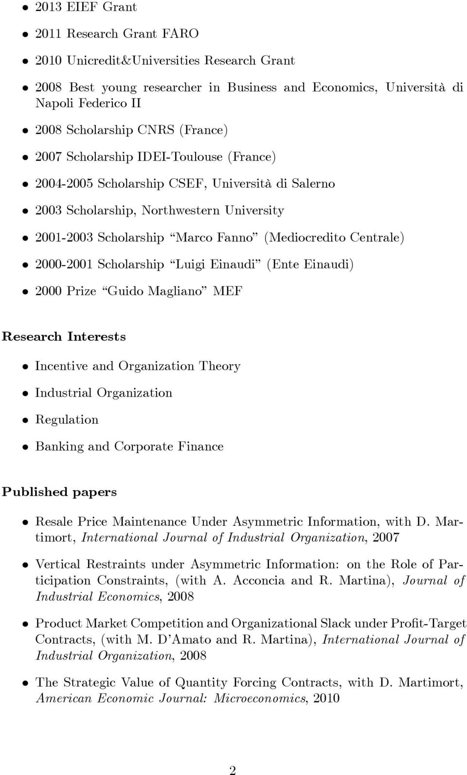 2000-2001 Scholarship Luigi Einaudi (Ente Einaudi) 2000 Prize Guido Magliano MEF Research Interests Incentive and Organization Theory Industrial Organization Regulation Banking and Corporate Finance