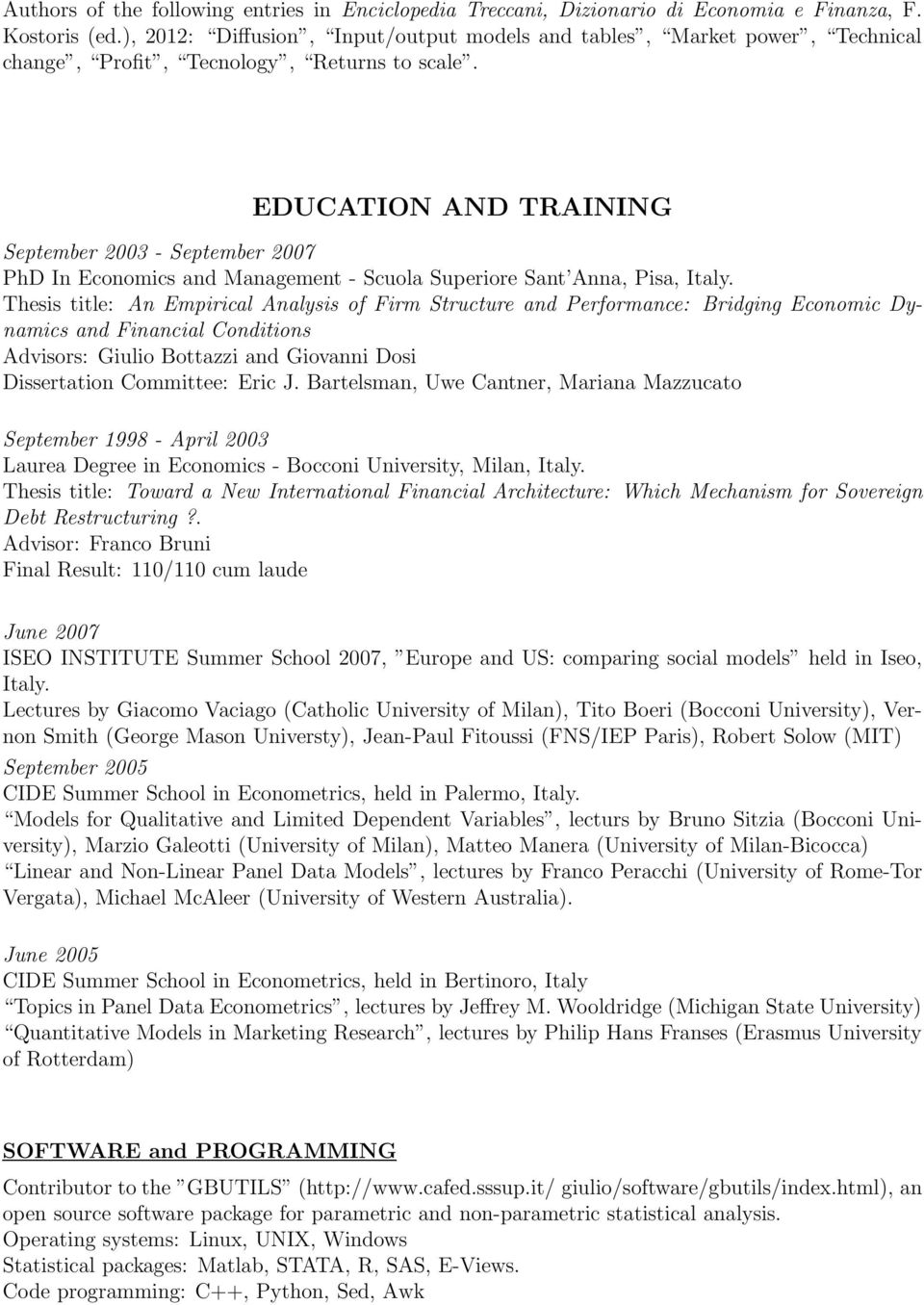 EDUCATION AND TRAINING September 2003 - September 2007 PhD In Economics and Management - Scuola Superiore Sant Anna, Pisa, Italy.