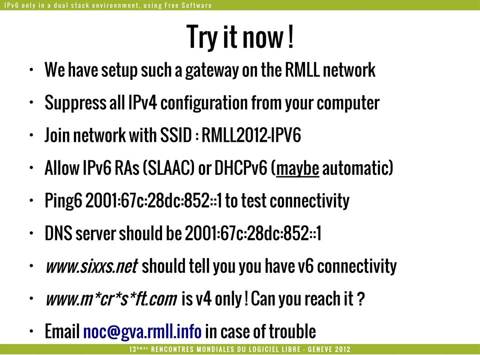 network with SSID : RMLL2012-IPV6 Allow IPv6 RAs (SLAAC) or DHCPv6 (maybe automatic) Ping6