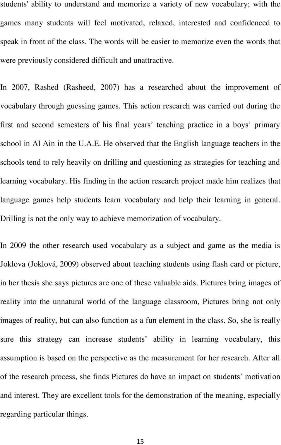 In 2007, Rashed (Rasheed, 2007) has a researched about the improvement of vocabulary through guessing games.