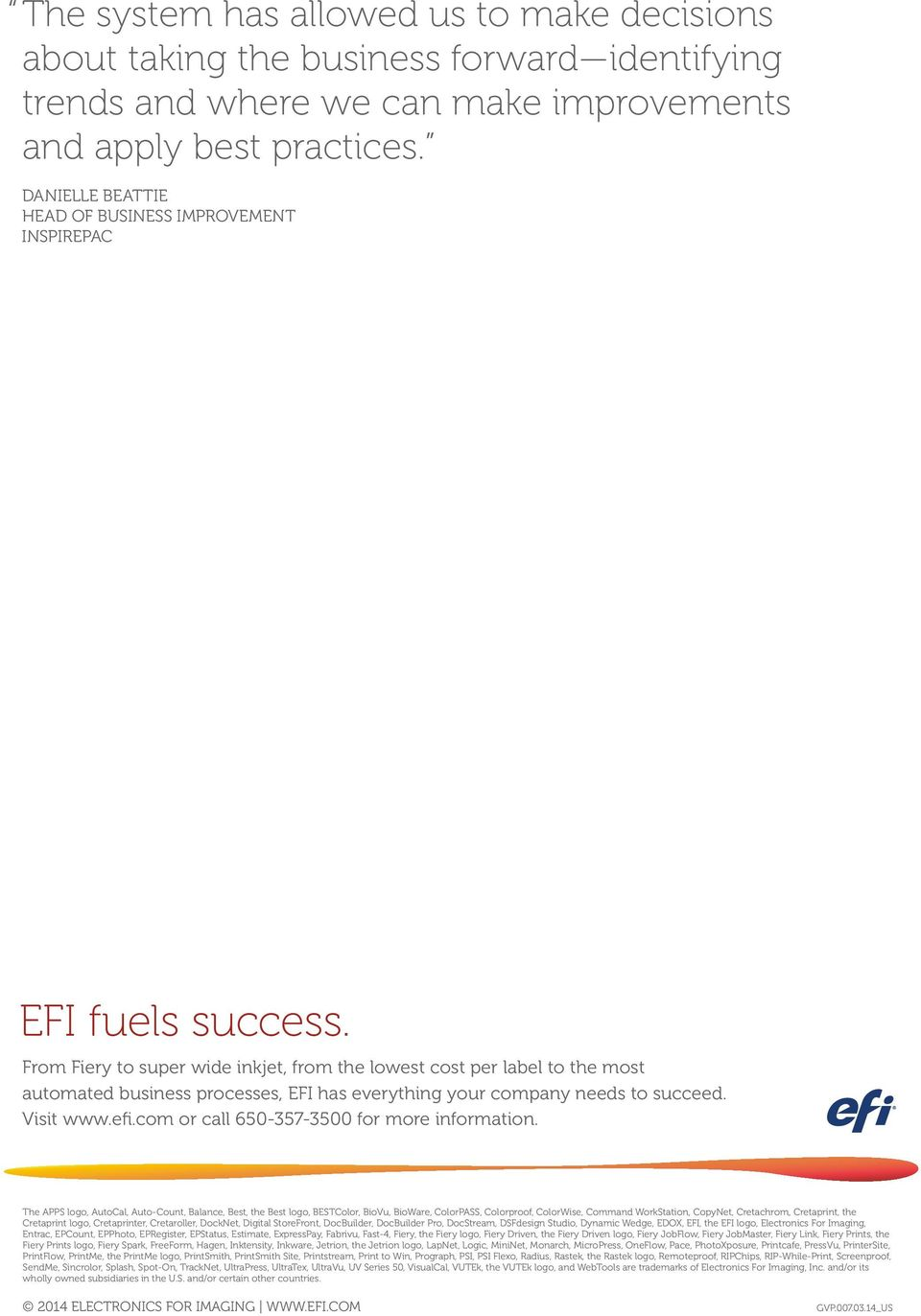 From Fiery to super wide inkjet, from the lowest cost per label to the most automated business processes, EFI has everything your company needs to succeed. Visit www.efi.