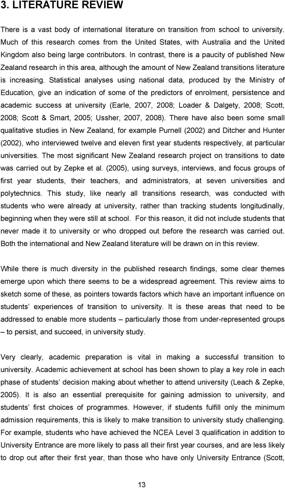 In contrast, there is a paucity of published New Zealand research in this area, although the amount of New Zealand transitions literature is increasing.