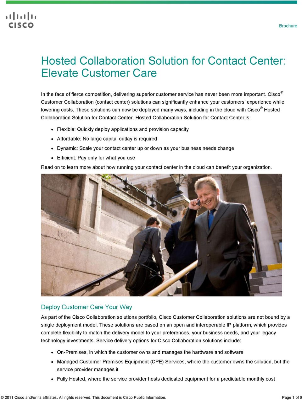 These solutions can now be deployed many ways, including in the cloud with Cisco Hosted Collaboration Solution for Contact Center.