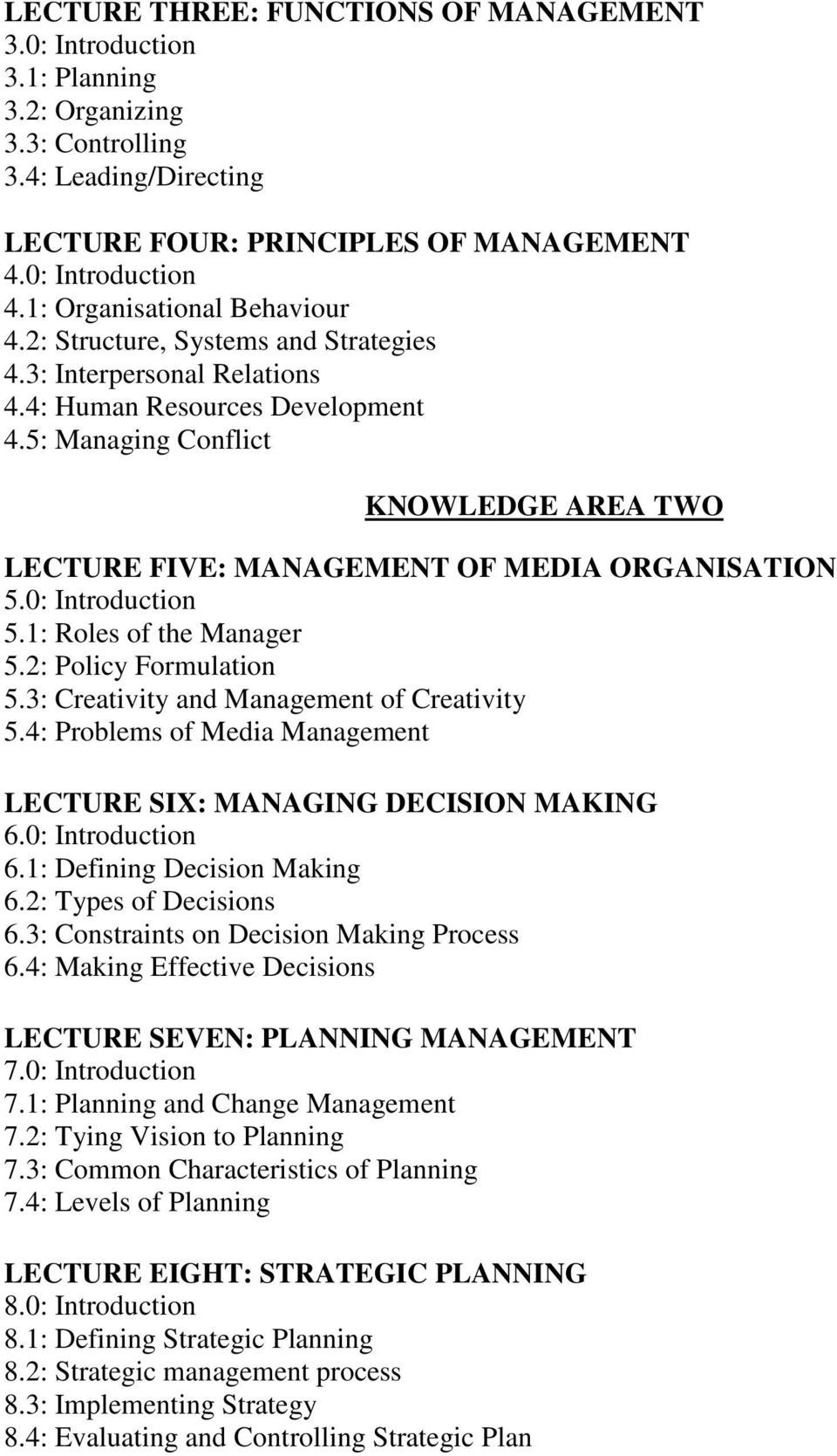 5: Managing Conflict KNOWLEDGE AREA TWO LECTURE FIVE: MANAGEMENT OF MEDIA ORGANISATION 5.0: Introduction 5.1: Roles of the Manager 5.2: Policy Formulation 5.