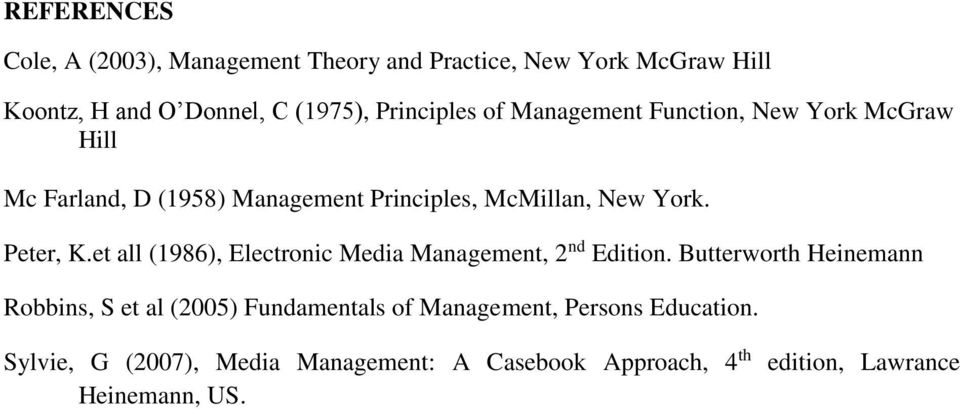 Peter, K.et all (1986), Electronic Media Management, 2 nd Edition.