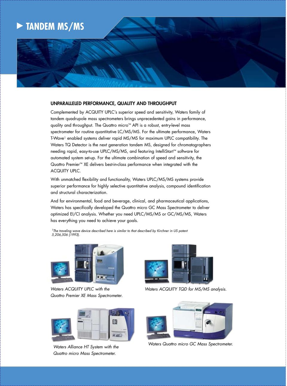 For the ultimate performance, Waters T-Wave 1 enabled systems deliver rapid MS/MS for maximum UPLC compatibility.