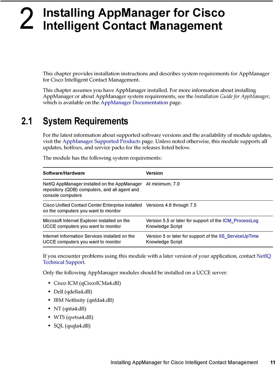 For more information about installing AppManager or about AppManager system requirements, see the Installation Guide for AppManager, which is available on the AppManager Documentation page. 2.