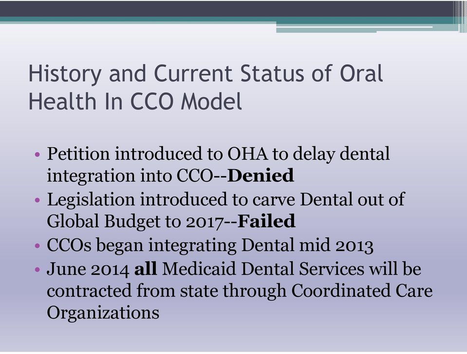 Global Budget to 2017--Failed CCOs began integrating Dental mid 2013 June 2014 all