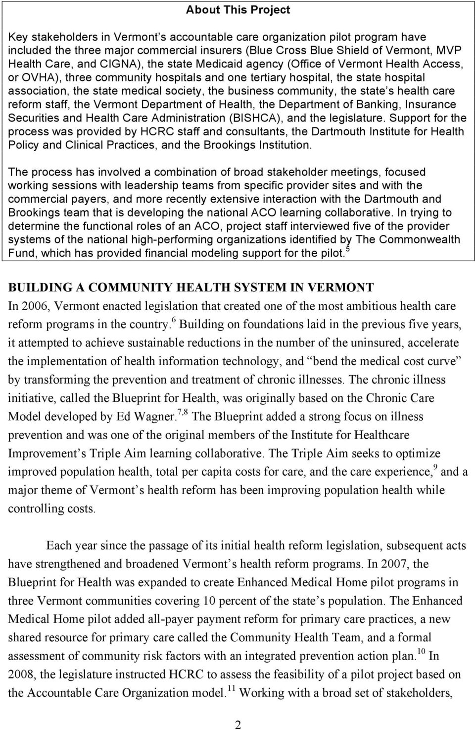 business community, the state s health care reform staff, the Vermont Department of Health, the Department of Banking, Insurance Securities and Health Care Administration (BISHCA), and the