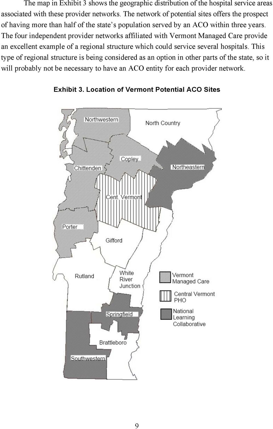 The four independent provider networks affiliated with Vermont Managed Care provide an excellent example of a regional structure which could service several hospitals.