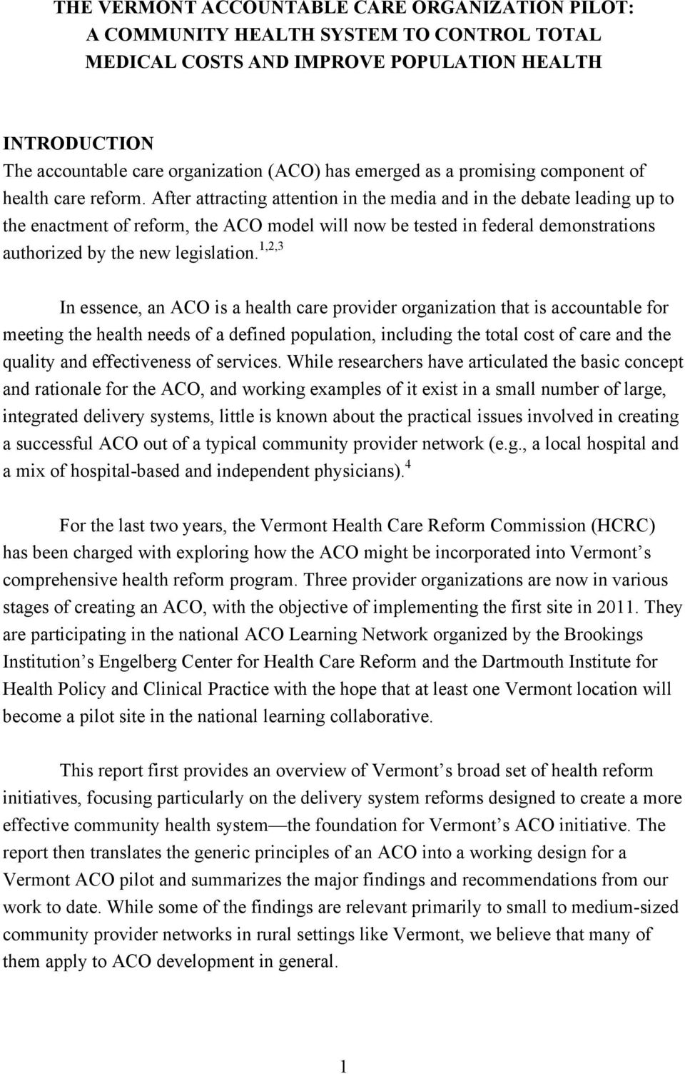After attracting attention in the media and in the debate leading up to the enactment of reform, the ACO model will now be tested in federal demonstrations authorized by the new legislation.