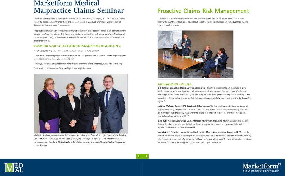 Proactive Claims Risk Management At a Medical Malpractice event hosted by Lloyd's insurer Marketform on 19th June 2013 at the London Underwriting Centre, 100 delegates heard about proactive claims