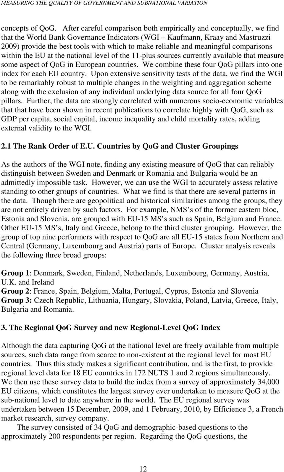 reliable and meaningful comparisons within the EU at the national level of the 11-plus sources currently available that measure some aspect of QoG in European countries.