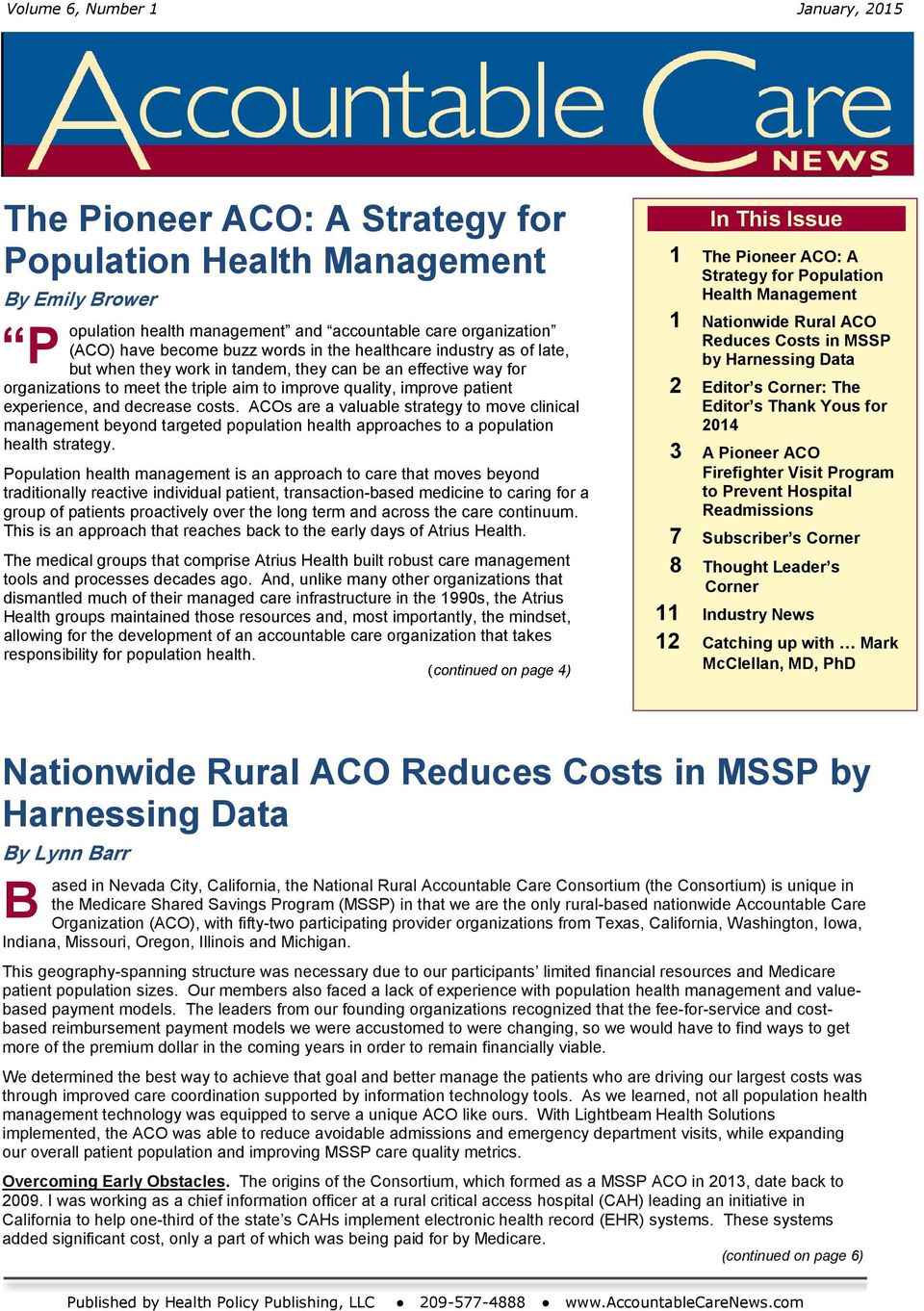 decrease costs. ACOs are a valuable strategy to move clinical management beyond targeted population health approaches to a population health strategy.