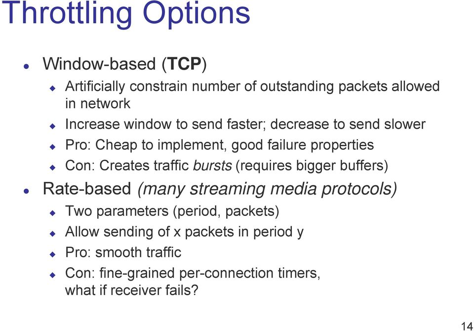 traffic bursts (requires bigger buffers) Rate-based (many streaming media protocols) Two parameters (period, packets)